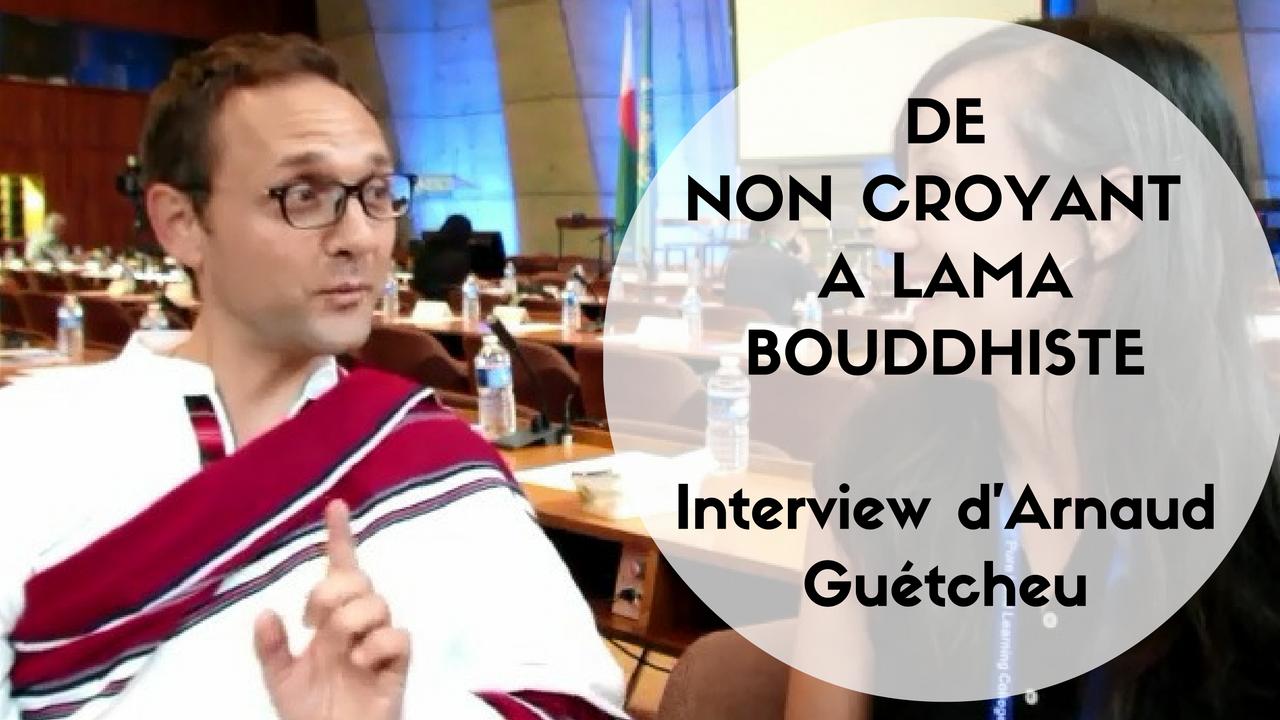 De non croyant à lama bouddhiste