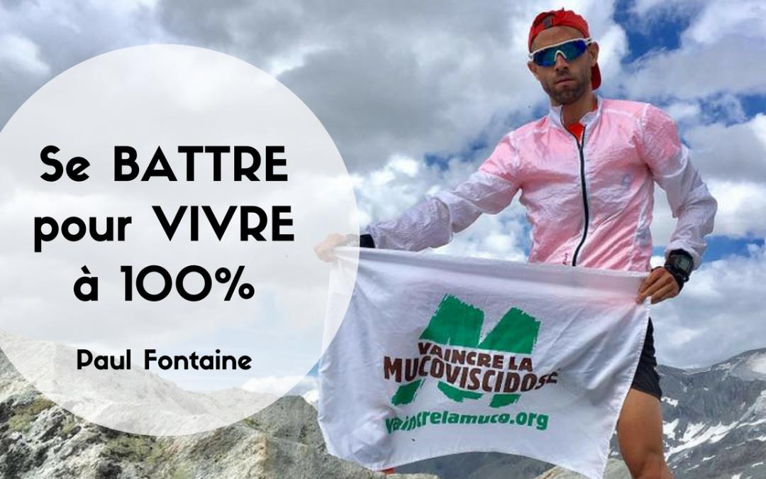 Se battre pour vivre à 100% – Paul Fontaine